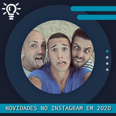 Atualização do Instagram 2020. Saiba o que mudou.