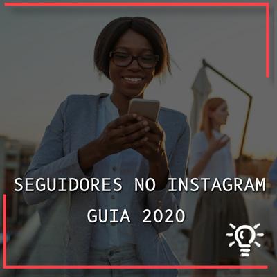 Guia para ganhar Seguidores no Instagram em 2020.