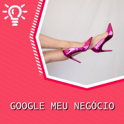 Usando o Google Meu Negócio para ter clientes.